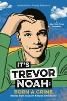 It's Trevor Noah: Born a Crime, Stories from a South African Childhood (Adapted for Young Readers)
