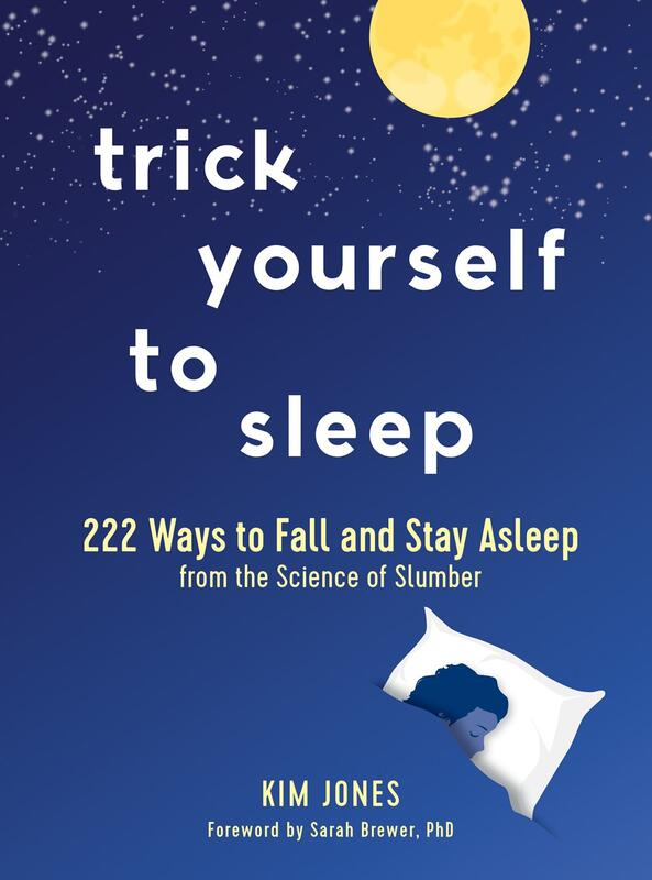 Trick Yourself to Sleep: 222 Surefire Tips from the Science of Slumber