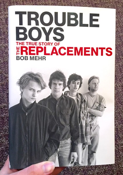 Trouble Boys: The True Story of the Replacements blowup