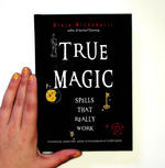 True Magic: Spells that Really Work