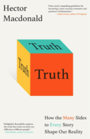 Truth: How the Many Sides to Every Story Shape Our Reality