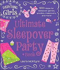 Ultimate Sleepover Party Book: 100+ Ideas for Sleepover Games, Goodies, Makeovers, and More!