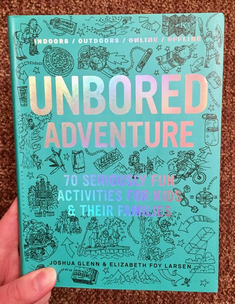 UNBORED ADVENTURE: 70 Seriously Fun Activities for Kids & Their Families