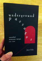 Underground Passages: Anarchist Resistance Culture, 1848–2011