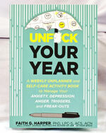 Unfuck Your Year: A Weekly Unplanner and Self-Care Activity Book to Manage Your Anxiety, Depression, Anger, Triggers, and Freak-Outs