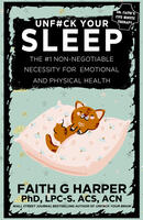 Unfuck Your Sleep: The #1 Non-Negotiable Necessity For Emotional and Physical Health