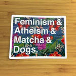 Feminism, Atheism, Matcha and Dogs Sticker