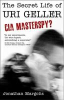 Secret Life of Uri Geller: CIA Masterspy?