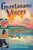Guantanamo Voices: True Accounts from the World's Most Infamous Prison