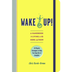 Wake Up!: A Handbook to Living in the Here and Now—54 Playful Strategies to Help You Snap Out of Autopilot