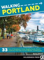 Walking Portland : 33 Tours of Stumptown's Funky Neighborhoods, Historic Landmarks, Park Trails, Farmers Markets, and Brewpubs (2nd Edition, Revised)