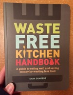 Waste Free Kitchen Handbook: A Guide to Eating Well and Saving Money By Wasting Less Food