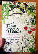 A Feast of Weeds: A Literary Guide to Foraging and Cooking Wild Edible Plants