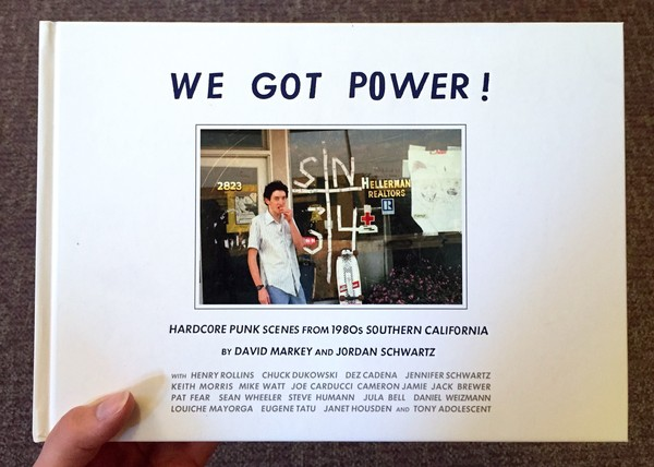 We Got Power!: Hardcore Punk Scenes from 1980s Southern California by Henry Rollins David Markey Jordan Schwartz and Edward Colver