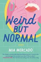 Weird but Normal: Essays on the Awkward, Uncomfortable, Surprisingly Regular Parts of Being Human