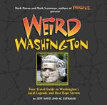 Weird Washington: Your Travel Guide to the Evergreen State's Local Legends and Best Kept Secrets