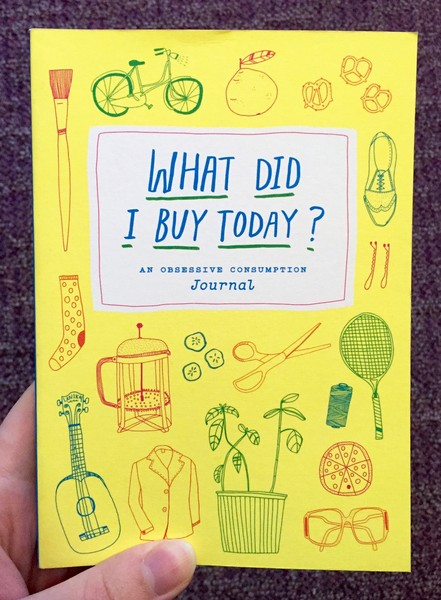 What Did I Buy Today?: An Obsessive Consumption Journal