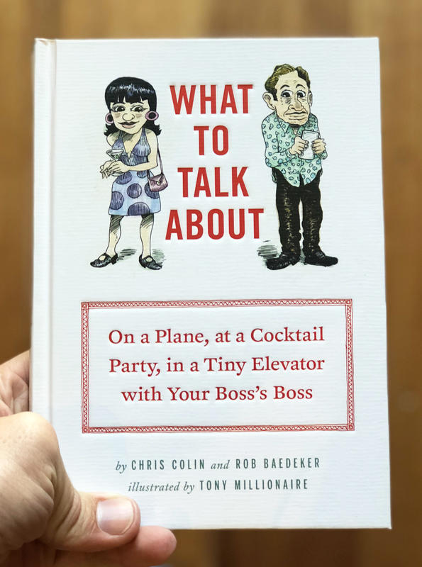 What to Talk About: On a Plane, at a Cocktail Party, in a Tiny Elevator with Your Boss' Boss