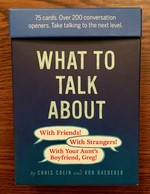 What to Talk About: With Friends, With Strangers, With Your Aunt's Boyfriend, Greg: 75 cards