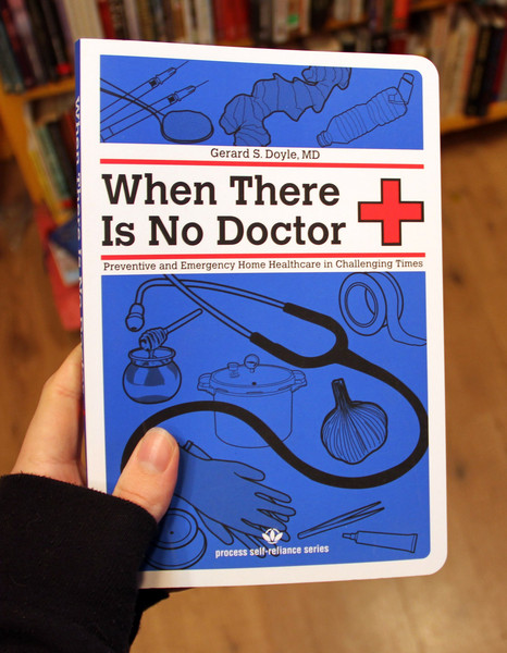 When There Is No Doctor: Preventive and Emergency Home Healthcare in Challenging Times by Gerard S. Doyle MD