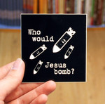 Sticker #146: Who Would Jesus Bomb?
