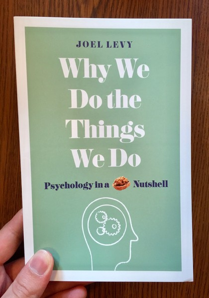 Why We Do the Things We Do: Psychology in a Nutshell by Joel Levy