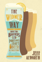 The Widmer Way: How Two Brothers Led Portland's Craft Beer Revolution