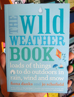 The Wild Weather Book: loads of things to do outdoors in rain, wind and snow
