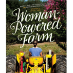 Woman-Powered Farm: A Manual for a Self-Sufficient Lifestyle from Homestead to Field