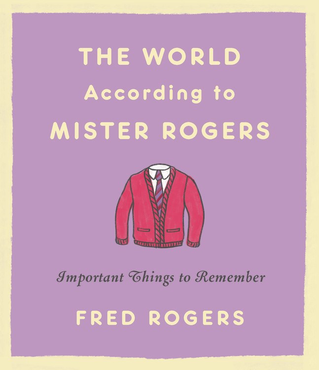 The World According to Mr Rogers: Important Things to Remember