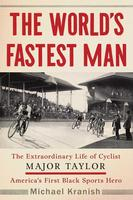 World's Fastest Man: The Extraordinary Life of Cyclist Major Taylor, America's First Black Sports Hero