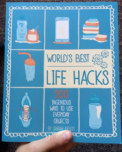 World's Best Life Hacks: 200 Ingenious Way to Use Everyday Objects